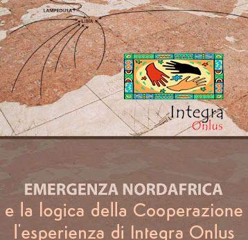 L'Emergenza Nord Africa e la logica della Cooperazione: l'esperienza di Integra Onlus